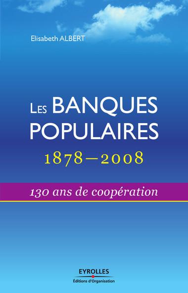Les banques populaires - 1878-2008 : 130 ans de coopération
