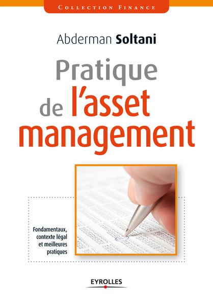 Pratique de l'asset management : Fondamentaux, contexte légal et meilleures pratiques