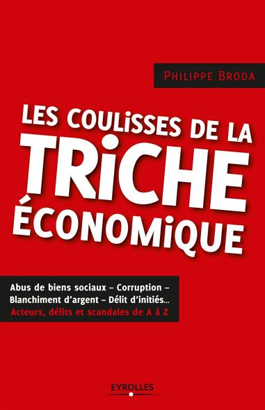 Les coulisses de la triche économique : Abus de biens sociaux - Corruption - Blanchiment d'argent - Délit d'initiés... - Acteurs, délits et scandales de A à Z