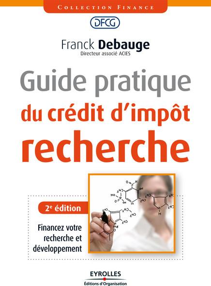 Guide pratique du crédit d'impôt recherche : Financez votre recherche et développment