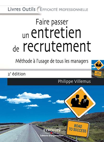 Faire passer un entretien de recrutement : Méthode à l'usage de tous les managers