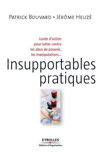 Insupportables pratiques : Guide d'action pour lutter contre les abus de pouvoir, les manipulations...