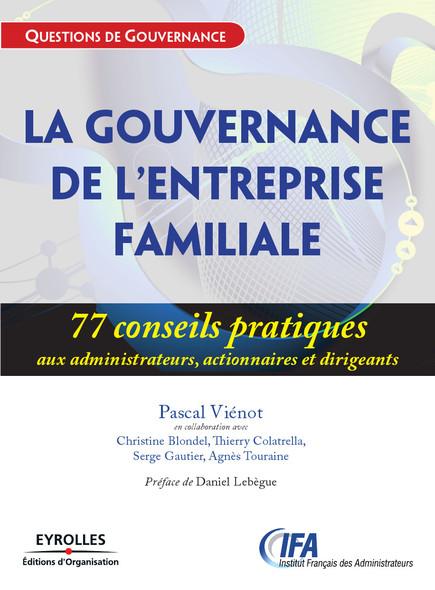 La gouvernance de l'entreprise familiale : 77 conseils pratiques aux administrateurs, actionnaires et dirigeants