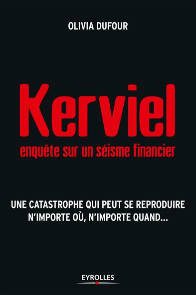 Kerviel : enquête sur un séisme financier : Une catastrophe qui peut se reproduire n'importe où, n'importe quand....