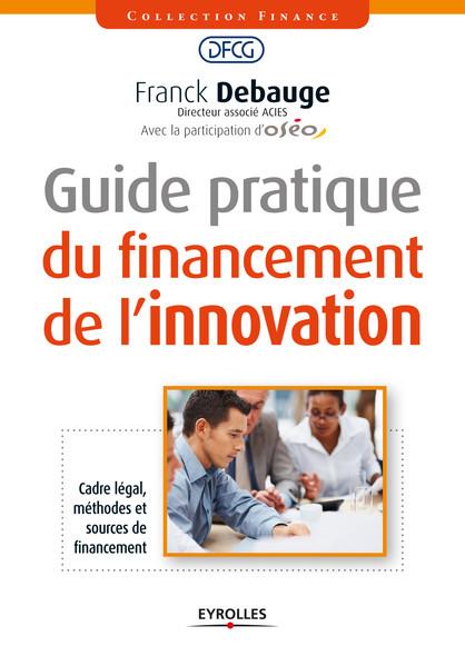 Guide pratique du financement de l'innovation : Cadre légal, méthodes et sources de financement