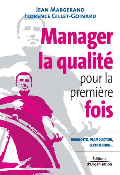 Manager la qualité pour la première fois : Conseils pratiques, diagnostic, plan d'action, certification...