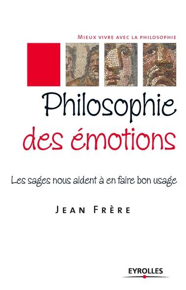 Philosophie des émotions : Les sages nous aident à en faire bon usage