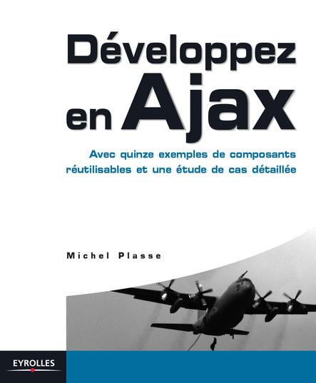 Développez en Ajax : Avec quinze exemples de composants réutilisables et une étude de cas détaillée