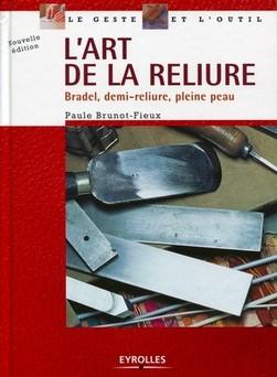 L'art de la reliure : Bradel, demi-reliure, pleine peau - Nouvelle édition corrigée, 2011 | Brunot-Fieux Paule