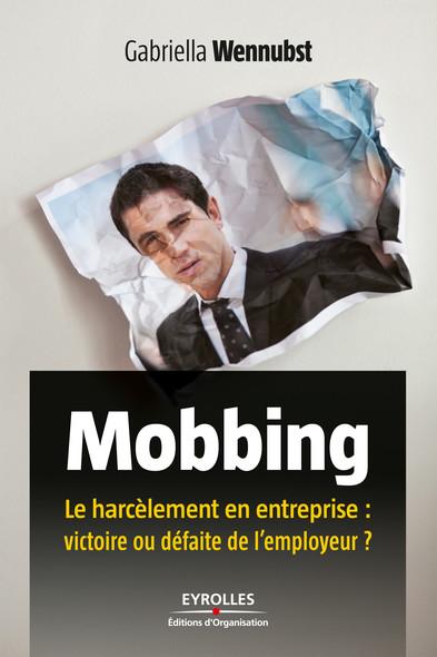 Mobbing : Le harcèlement en entreprise : victoire ou défaite de l'employeur ?