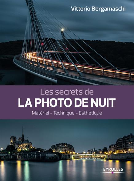 Les secrets de la photo de nuit : Matériel - Technique - Esthétique