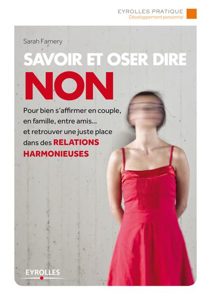 Savoir et oser dire non : Pour bien s'affirmer en couple, en famille, entre amis... et retrouver une juste place dans les relations harmonieuses