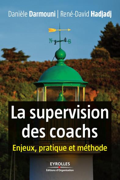 La supervision des coachs : Enjeux, pratique et méthode