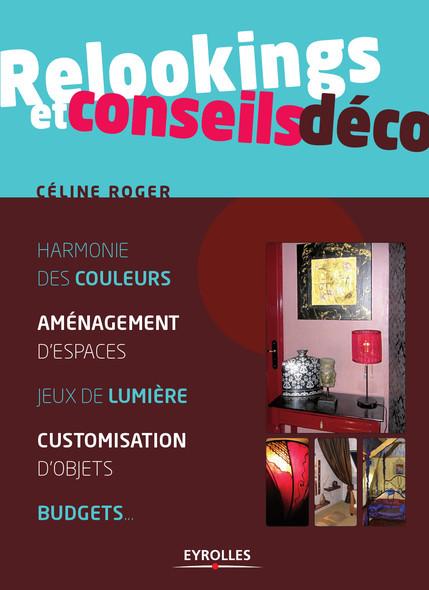 Relookings et conseils déco : Harmonie des couleurs - Aménagement d'espaces - Jeux de lumière - Customisation d'objets - Budgets...