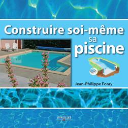 Construire soi-même sa piscine | Foray Jean-Philippe