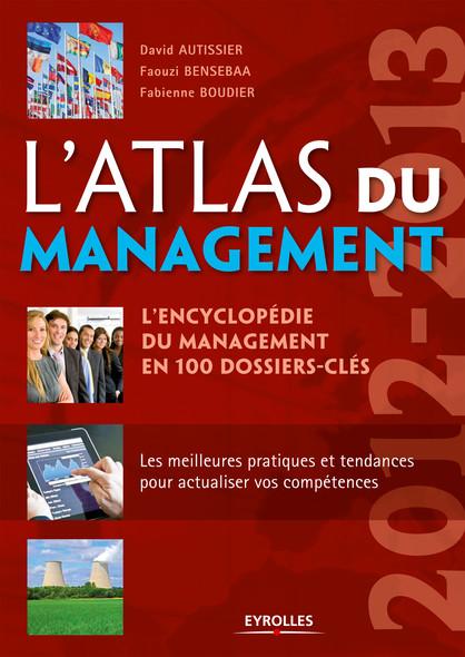 L'atlas du management : L'encyclopédie du management en 100 dossiers clés - Les meilleurs pratiques et tendances pour actualiser vos compétences