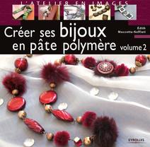 Créer ses bijoux en pâte polymère - Volume 2  