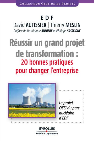 Réussir un grand projet de transformation : 20 bonnes pratiques pour changer l'entreprise - Le projet OEEI du parc nucléaire d'EDF