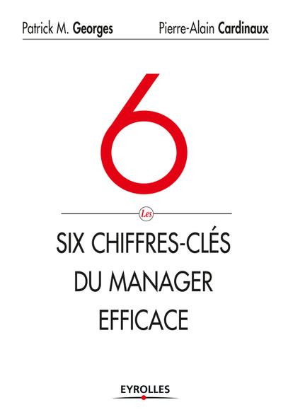 Les 6 chiffres-clés du manager efficace : Le tableau de bord de votre succès et de celui de votre entreprise