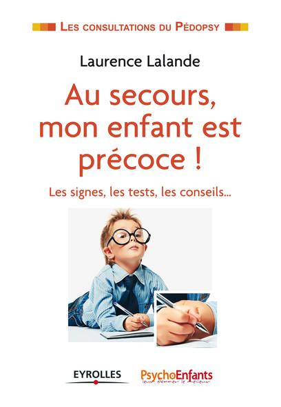 Au secours, mon enfant est précoce ! : Les signes, les tests, les conseils...