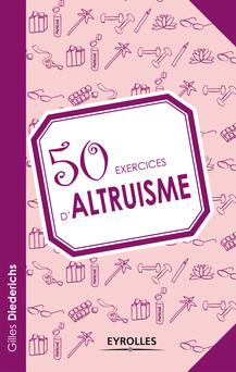 50 exercices d'altruisme | Diederichs Gilles