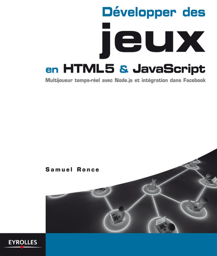 Développer des jeux en HTML5 et JavaScript : Multijoueur temps-réel avec Node.js et intégration dans Facebook