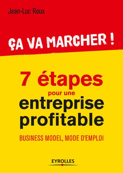 Ca va marcher ! - 7 étapes pour une entreprise profitable : Business model, mode d'emploi