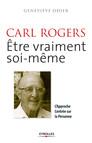 Carl Rogers - Etre vraiment soi-même : L'approche centrée sur la personne