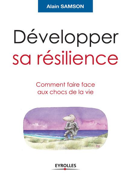 Développer sa résilience : Comment faire face aux chocs de la vie