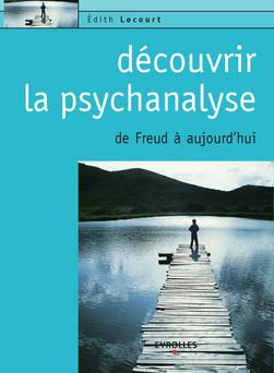 Découvrir la psychanalyse : De Freud à aujourd'hui | Lecourt Edith