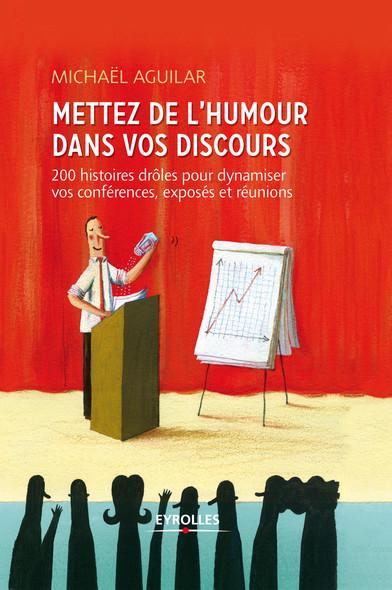Mettez de l'humour dans votre discours : 200 histoires drôles pour dynamiser vos conférences, exposés