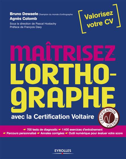 Maitrisez l'orthographe : Avec la  certification Voltaire. 700 tests de diagnostic. 1400 exercices d'entraînement.