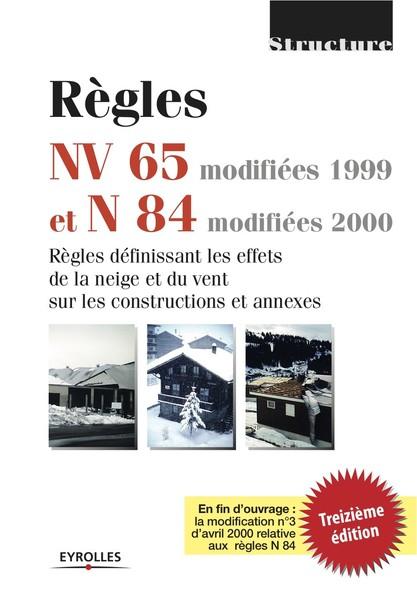 Règles NV 65 modifiées 99 et N 84 modifiées 95 : Règles définissant les effets de la neige et du vent sur les constructions et annexes