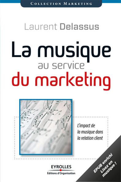 La musique au service du marketing (version enrichie) : L'impact de la musique dans la relation clients