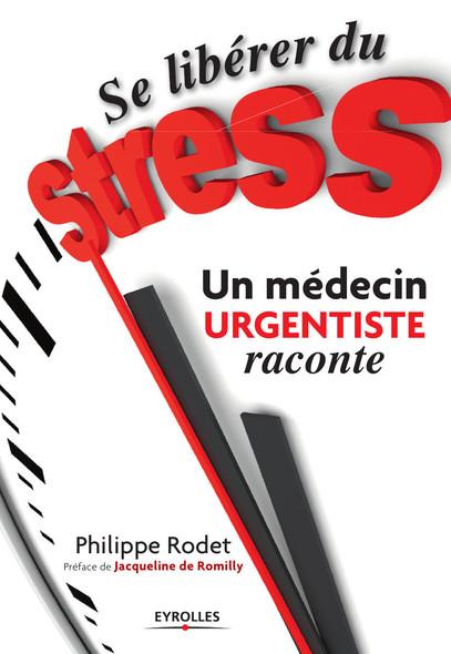 Se libérer du stress  - Un médecin urgentiste raconte : Préface de Jacqueline de Romilly