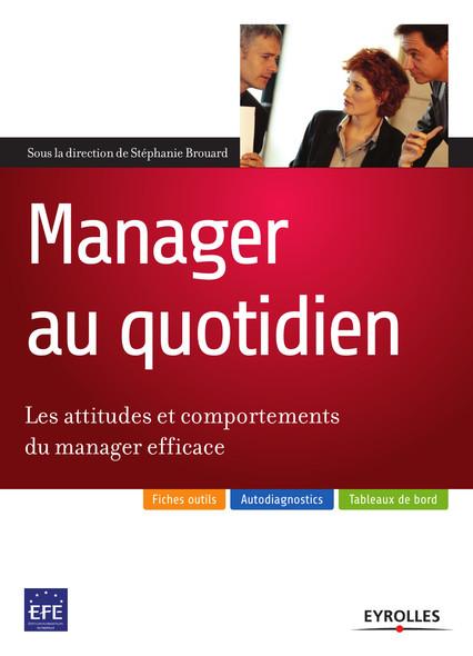 Manager au quotidien : Les attitudes et comportements du manager efficace
