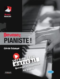 Devenez pianiste ! (version enrichie) : Version EPUB enrichi - morceaux et exercices en vidéo. | Palanque Cécile