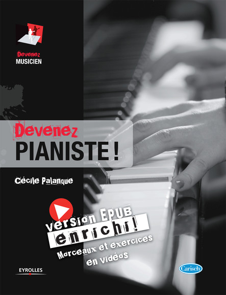 Devenez pianiste ! (version enrichie) : Version EPUB enrichi - morceaux et exercices en vidéo.