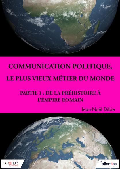 Communication politique, le plus vieux métier du monde - Partie 1 : De la préhistoire à l'Empire romain