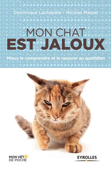 Mon chat est jaloux : Mieux le comprendre et le rassurer au quotidien
