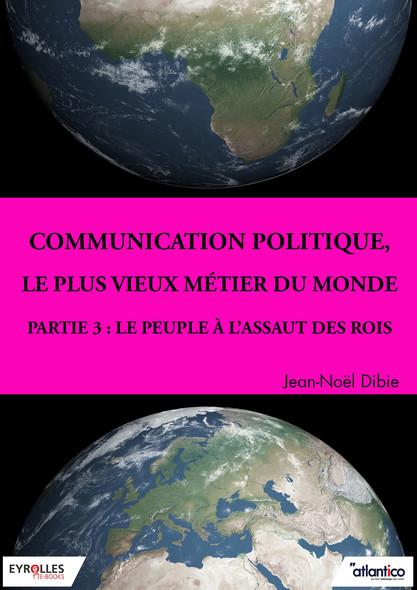 Communication politique, le plus vieux métier du monde - Partie 3 : Le peuple à l'assaut des rois