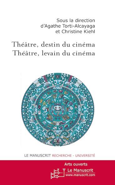 Théâtre, destin du cinéma ; théâtre levain du cinéma