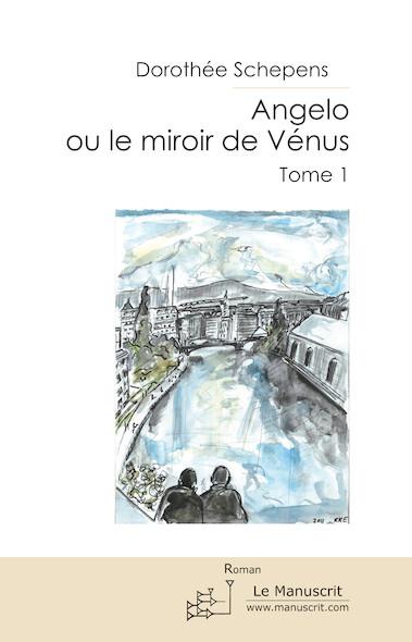 Angelo ou le miroir de Vénus. Tome 1