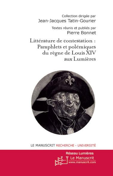Littérature de contestation : Pamphlets et polémiques du règne Louis XIV aux Lumières