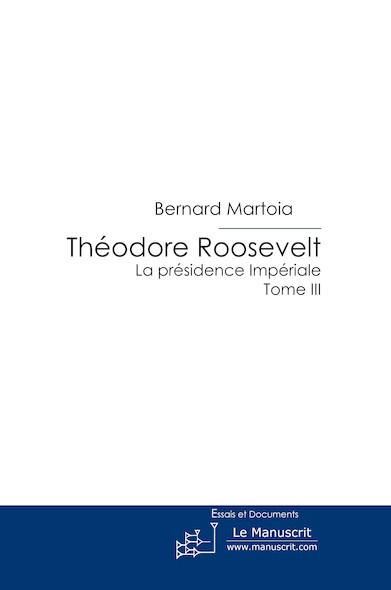 Theodore Roosevelt, La Présidence Impériale