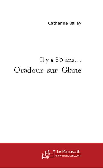 Il y a 60 ans... Oradour-sur-Glane