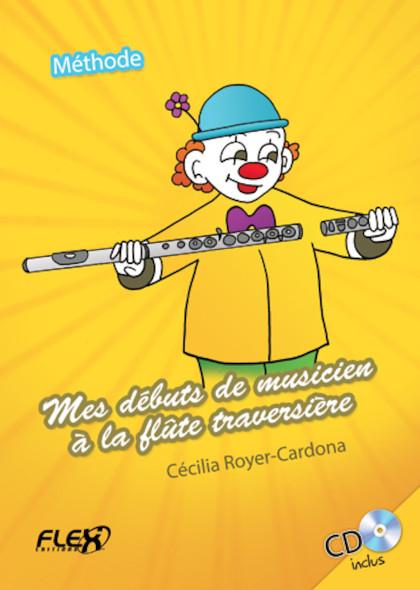 METHODE Méthode  Mes Débuts de Musicien à la Flûte Traversière C. ROYER-CARDONA Flûte Solo