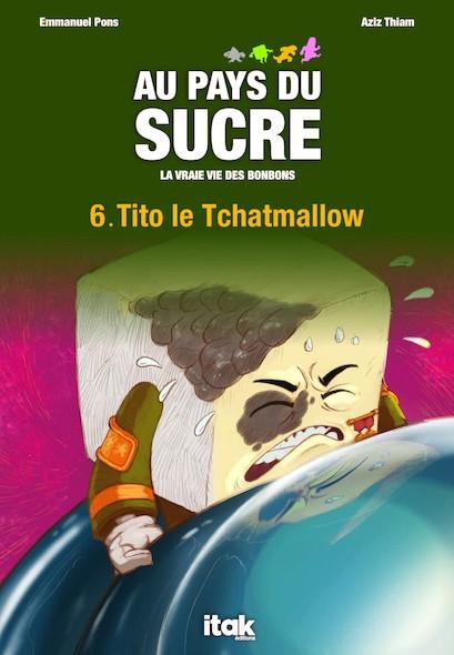Au pays du sucre - Episode 6 - Tito le Tchatmallow