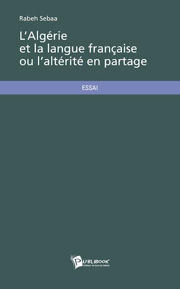 L'Algérie et la langue française ou l'altérité en partage