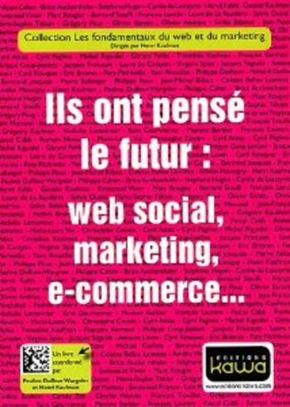 Ils ont pensé le futur : web social, marketing, e-commerce...